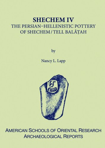 Shechem IV: The Persian-Hellenistic Pottery of Shechem/Tell Balat