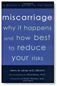 Miscarriage: Why it Happens and How Best to Reduce Your Risks--A Doctor's Guide to the Facts