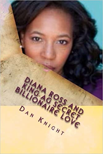 Diana Ross and King AG secret billionaire love: She told me to reach out and touch: Volume 1 (Hollywood Lovers of King AG in his World)