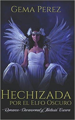 Hechizada por el Elfo Oscuro: Romance Paranormal y Fantasía Oscura Novela de Romance, Erótica y Fantasía: Amazon.es: Gema Perez: Libros