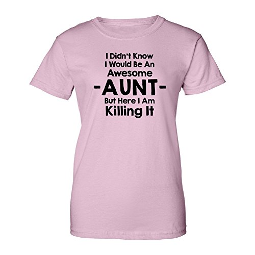 Here Womens Light T-shirt - Mashed Clothing I Didn't Know I'd Be An Awesome Aunt But Here I Am Killing It Women's Cut T-Shirt (Light Pink, Medium)