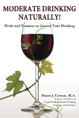 Moderate Drinking - Naturally! Herbs and Vitamins to Control Your Drinking
