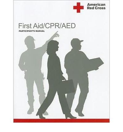 ([ [ [ American Red Cross First Aid/CPR/AED Participant's Manual [ AMERICAN RED CROSS FIRST AID/CPR/AED PARTICIPANT'S MANUAL ] By American Red Cross ( Author )Mar-01-2011 Paperback)