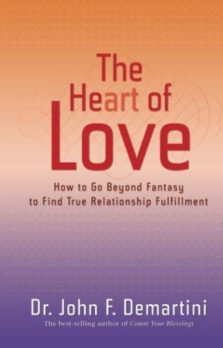 The Heart of Love: How to Go Beyond Fantasy to Find True Relationship Fulfillment by Hay House