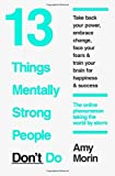 Master Your Mental Strength: 13 Things Mentally Strong People Avoid and How You Can Become Your Strongest and Best Self