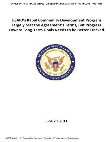 USAID's Kabul community development program largely met the agreement's terms, but progress toward long-term goals needs to be better tracked .