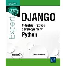 DJANGO  Industrialisez vos développements Python