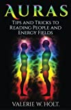 Auras: Tips & Tricks to Reading People and Energy Fields