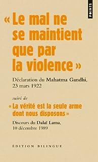 Le mal ne se maintient que par la violence : déclaration lors de son procès, le 23 mars 1922 / Mahatma Gandhi. Suivi de La vérité est la seule arme dont nous disposons : discours lors de la remise du prix Nobel de la paix, le 10 décembre 1989 / Dalaï Lama.