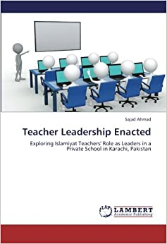 Book Teacher Leadership Enacted: Exploring Islamiyat Teachers' Role as Leaders in a Private School in Karachi, Pakistan