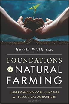 Foundations of Natural Farming 1st edition by Harold Willis, Ph.D. (2008)