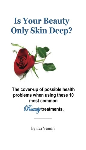 Is Your Beauty Only Skin Deep?: The cover-up of possible health problems with these 10 most common Beauty treatments (Volume 2)