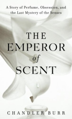 the-emperor-of-scent-a-story-of-perfume-obsession-and-the-last-mystery-of-the-senses