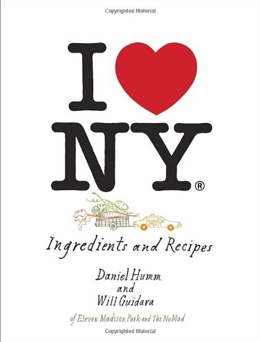 I Love New York: Ingredients and Recipes by Daniel Humm, Will Guidara