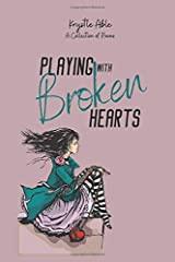 Playing with Broken Hearts: A Poetry Collection by a Woman Who is Always the Villain Paperback