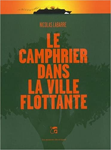 Nicolas Labarre - Le camphrier dans la ville flottante