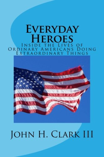 Everyday Heroes: Inside the Lives of Ordinary Americans Doing Extraordinary Things