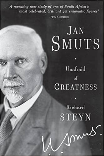 Jan Smuts - Unafraid of Greatness