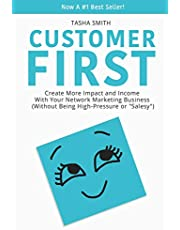 """Customer First: Create More Impact and Income with Your Network Marketing Business (Without Being High-Pressure or """"Salesy"""")"""