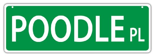 Plastic Street Signs: POODLE PLACE | Dogs, Gifts, Decorations