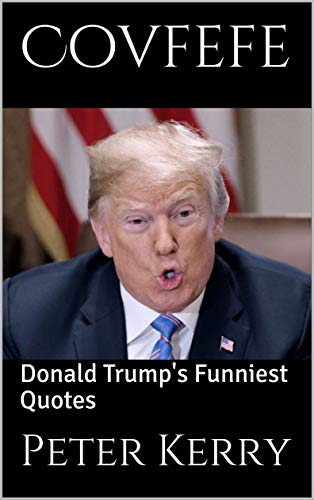 Covfefe: Donald Trump's Funniest Quotes