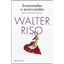Enamorados o esclavizados : manifiesto de liberaci¨®n afectiva by Riso, Walter (2014) Perfect Paperback