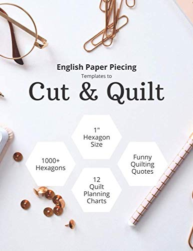 "English Paper Piecing Templates To Cut & Quilt: Including Over 1000 1"" Hexagons To Cut Out And 12 Quilt Planning Charts"