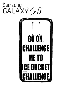 Go on Challenge Me To Ice Bucket Challenge Mobile Cell Phone Case Samsung Galaxy S5 Black