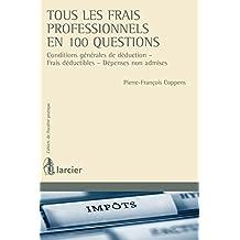 Tous les frais professionnels en 100 questions: Conditions générales de déduction - Frais déductibles - Dépenses non admises (Cahiers de fiscalité pratique t. 13) (French Edition)
