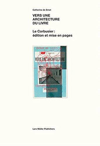 Vers une architecture du livre: Le Corbusier: édition et mise en pages 1912-1965 Broché – Illustré, 1 février 2007 Catherine De Smet Lars Müller 3037780673 Architektur