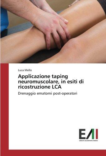 Applicazione taping neuromuscolare, in esiti di ricostruzione LCA: Drenaggio ematomi post-operatori (Italian Edition)