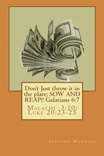 Don't Just throw it in the plate; SOW AND REAP!!: Malachi  3:10; Luke 20:23-25 ebook