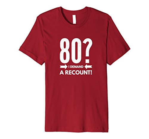 80 Year Old Shirt Demand A Recount! Funny T-Shirt