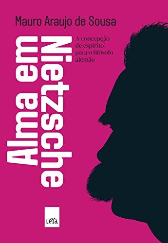 Alma em Nietzsche: A concepção de espírito para o filósofo alemão