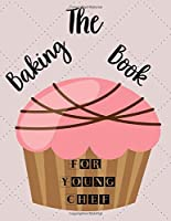 The Baking Book For Young Chef: Cookbook For