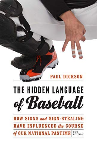 (The Hidden Language of Baseball: How Signs and Sign-Stealing Have Influenced the Course of Our National Pastime)