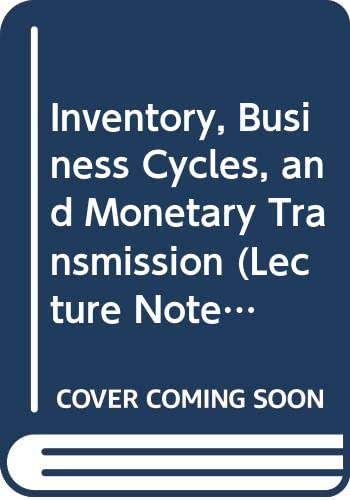 Inventory, Business Cycles, and Monetary Transmission (Lecture Notes in Economics & Mathematical Systems)