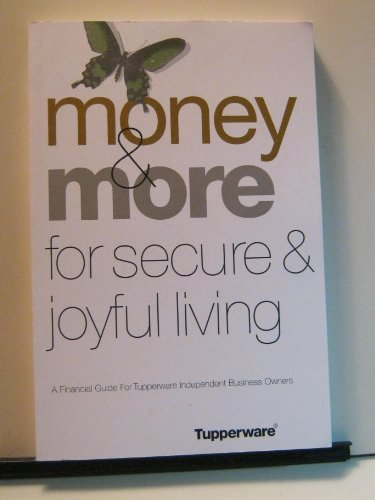 Price comparison product image Tupperware: Money & More for Secure & Joyful Living - A Financial Guide for Tupperware Independent Business Owners