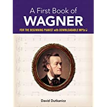 A First Book of Wagner: For the Beginning Pianist with Downloadable Mp3s