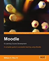 Moodle E-Learning Course Development: A complete guide to successful learning using Moodle Front Cover