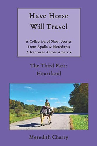 Have Horse Will Travel: A Collection of Short Stories from Apollo & Meredith's Adventures Across America (The Third Part: Heartland) (Will Travel)
