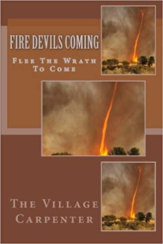 Fire devils coming flee the wrath to come the village carpenter fire devils coming flee the wrath to come the village carpenter charles lee emerson 9781441411778 amazon books m4hsunfo