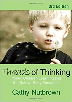 Book Threads of Thinking: Young Children Learning and the Role of Early Education by Cathy Nutbrown (1-Aug-2006)