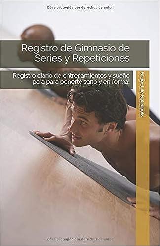 Registro de Gimnasio de Series y Repeticiones: Registro diario de entrenamientos y sueño para para ponerte sano y en forma! (Spanish Edition): Fit-for-Life ...