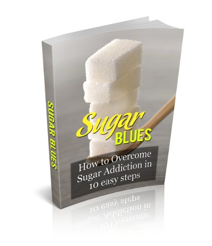 Sugar Blues. How to overcome sugar addiction in 10 easy steps (English Edition)