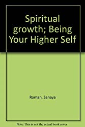 Spiritual growth; Being Your Higher Self