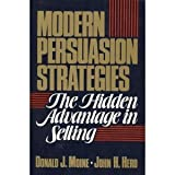 Modern Persuasion Strategies : The Hidden Advantage in Selling, Moine, Donald J. and Herd, John H., 0135941857