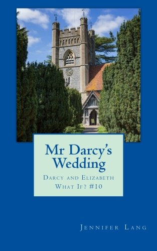 Read Online Mr Darcy's Wedding: Darcy and Elizabeth What If? #10 pdf