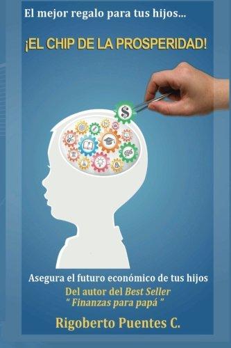 El Chip de la Prosperidad: El mejor regalo para tus hijos (Spanish Edition)