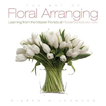 The Art Of Floral Arranging Kindle Edition By Eileen W Johnson